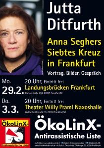 Jutta Ditfurth: Anna Seghers Siebtes Kreuzin Frankfurt Vortrag, Bilder, Gespräch Mo. 29.2. 20 Uhr, Landungsbrücken Frankfurt Do. 3.3. 20 Uhr, Theater Willy Praml Naxoshalle